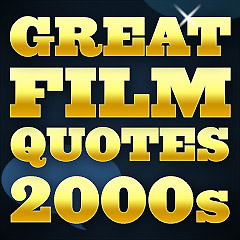 Great Film Quotes - 2000s