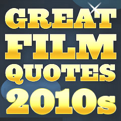 Great Film Quotes - 2010s