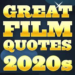 Great Film Quotes - 2020s