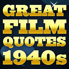 Great Film Quotes - 1940s