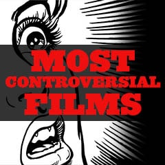 Most Controversial Films