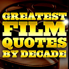 Greatest Film Quotes - By Decade