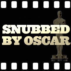 Snubbed By Oscar Mistakes Omissions