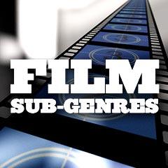 Film Sub Genres
