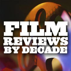 Film Reviews - By Decade