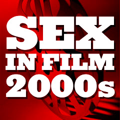 Sex in Film: 2000s
