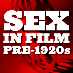Sex in Film - Pre-1920s