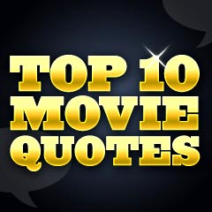 Top Quotes Entrancing Top 10 Movie Quotes