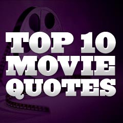 Top 10 Movie Quotes