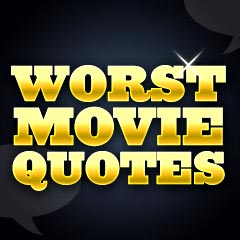 Top 10 Worst Movie Quotes