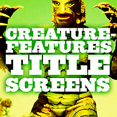 Creature Features Title Screens