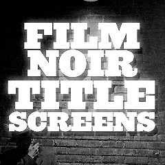 Film Noir Title Screens